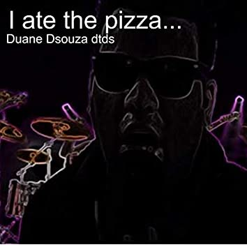 I Ate the Pizza...