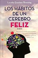 Los hábitos de un cerebro feliz / Habits of A Happy Brain: Reentrena tu cerebro para aumentar los niveles de serotonina, dopamina, oxitocina y endorfinas / Retrain Your Brain to Boost Your Serotonin, Dopamine, Oxytocin, & Endorphin Levels (Salud Y Vida Natural)