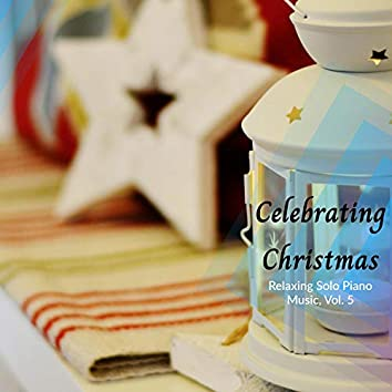Celebrating Christmas - Relaxing Solo Piano Music, Vol. 5