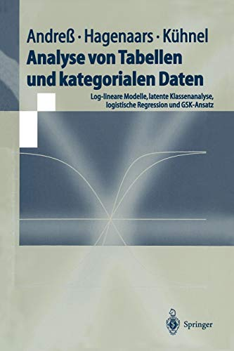 Analyse Von Tabellen Und Kategorialen Daten: Log-lineare Modelle, latente Klassenanalyse, logistische Regression und GSK-Ansatz (Springer-Lehrbuch) (German Edition)