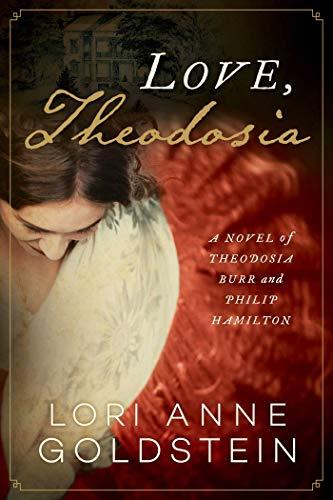 Love, Theodosia: A Novel of Theodosia Burr and Philip Hamilton (English Edition)