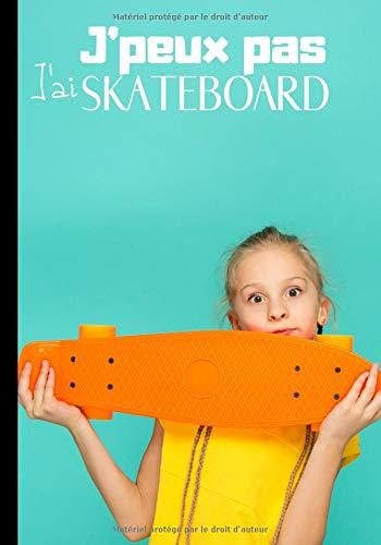 J'peux pas j'ai skateboard: Carnet de...