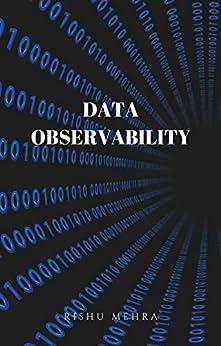 What is Data Observability by [Rishu Mehra]