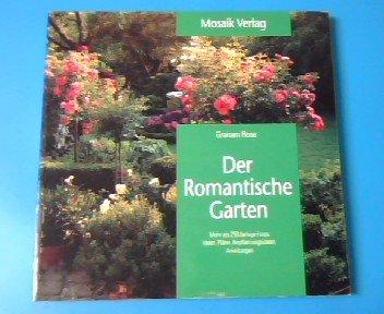 Der romantische Garten: Ideen, Pläne, Bepflanzungsideen, Anleitungen (Grüne Reihe)