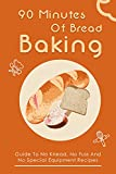 90 Minutes Of Bread Baking: Guide To No Knead, No Fuss And No Special Equipment Recipes: Bread Recipes From Around The World (English Edition)