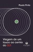 Viagem de um louco ao centro do SER (Portuguese Edition)