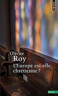 L'Europe est-elle chrétienne ? par Olivier Roy