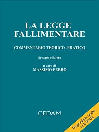 La legge fallimentare, Commentario teorico-pratico - Seconda edizione