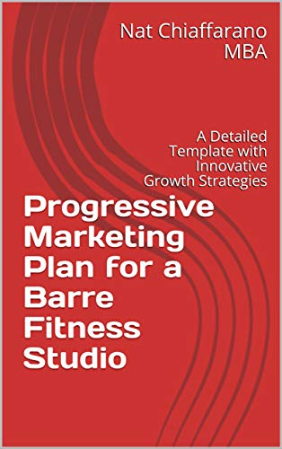 Progressive Marketing Plan for a Barre Fitness Studio: A Detailed Template with...