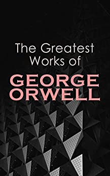 The Greatest Works of George Orwell: 1984, Animal Farm, Down and Out in Paris and London, The Road to Wigan Pier, Homage to Catalonia… (English Edition) por [George Orwell]