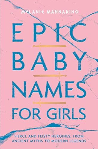 Compare Textbook Prices for Epic Baby Names for Girls: Fierce and Feisty Heroines, from Ancient Myths to Modern Legends  ISBN 9781982132927 by Mannarino, Melanie