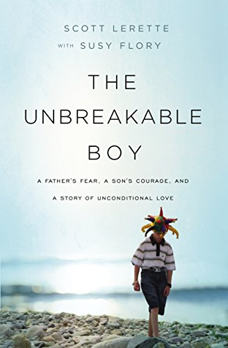 The Unbreakable Boy: A Father's Fear, a Son's Courage, and a Story of  Unconditional Love - Kindle edition by LeRette, Scott Michael, Susy Flory.  Religion & Spirituality Kindle eBooks @ Amazon.com.