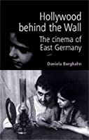 Hollywood Behind The Wall: The Cinema Of East Germany