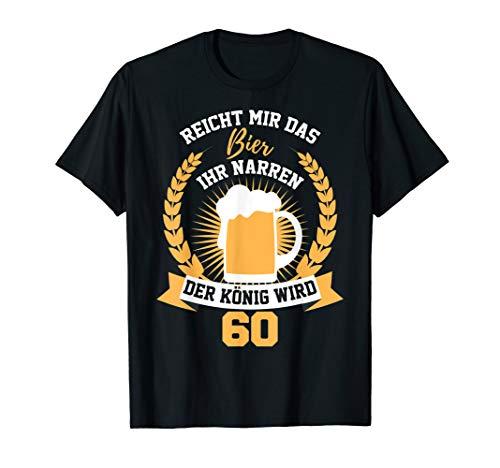 Herren Reicht Mir Das Bier Ihr Narren 60 Jahre Geburtstag König T-Shirt