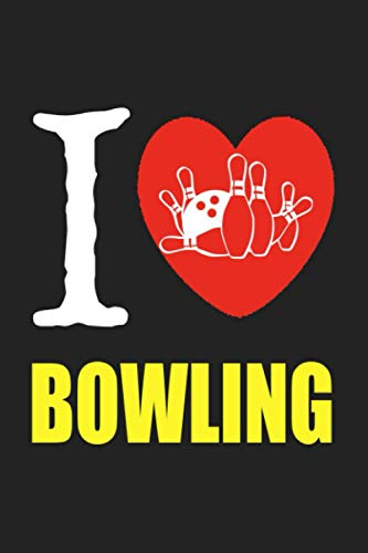 I Love Bowling: Lined Notebook For Taking Notes, Cute Journal For Bowlers, Bowling Gifts For Women Men Teens And Adults.