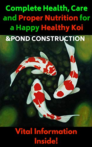 Complete Health Care and Proper Nutrition for a Happy Health Koi & Pond Construction: Koi Carp Fish Pond (English Edition)