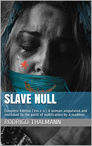 Slave Null: Complete Edition (Vol.1-4) A woman amputated and mutilated to the point of nullification by a madman