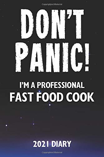 Don't Panic! I'm A Professional Fast Food Cook - 2021 Diary: Customized Work Planner Gift For A Busy Fast Food Cook.