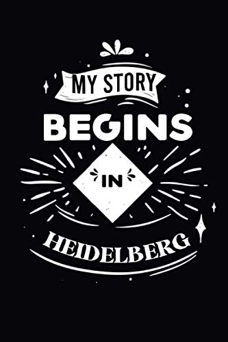 My Story Begins In HEIDELBERG : Cute Journal: Notebook With Name On Front Cover, 120 pages College Ruled Notebook Journal & Diary for Writing & Note ... Personalized Notebooks For Girls And Women)