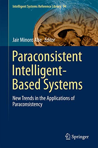 Paraconsistent Intelligent-Based Systems: New Trends in the Applications of Paraconsistency (Intelligent Systems Reference Library)
