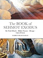 The BOOK of SHMOT EXODUS: Our Torah Miracles - Hidden Treasures - Messages - Codes & Secrets