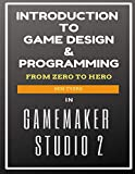 Introduction To Game Design & Programming in GameMaker Studio 2...