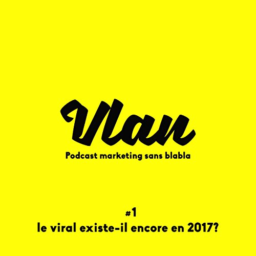 Le viral existe-t-il encore en 2017 ? audiobook cover art