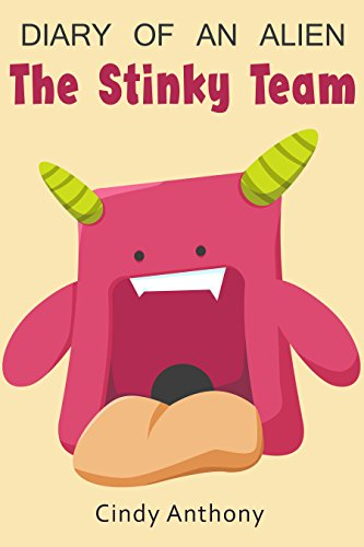 Kids Books: Diary of an alien: Stinky team (Diary, Alien story, Book for kids age 9-12, Fart Jokes, Funny story for kids, Adventure, Kids book, Diary, ... adventure, age 9-12, Alien space pirates 1)