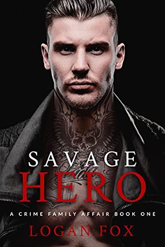 Savage Hero: A dark mafia romance (A Crime Family...