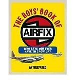 [(The Boys' Book of Airfix)] [Author: Arthur Ward] published on (February, 2010) - Ebury Press - 01/02/2010