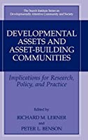 Developmental Assets and Asset-Building Communities (The Search Institute Series on Developmentally Attentive Community and Society (1))