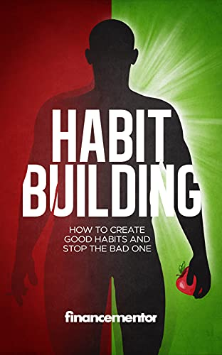 Habit building: How to create good habits and stop the bad one (English Edition)