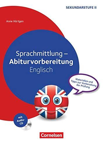 Abiturvorbereitung Fremdsprachen - Englisch: Sprachmittlung - Materialien und Tipps zur Vorbereitung der Prüfung - Kopiervorlagen mit Audio-CD