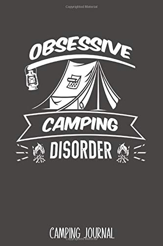 Obsessive Camping Disorder: Best Camping Journal Trip Log Book To Record Important Information At Each Campsites - Prompt Notebook To Track Your Fun ... Camp Quotes To Make You Smile - 6'x9' Logbook
