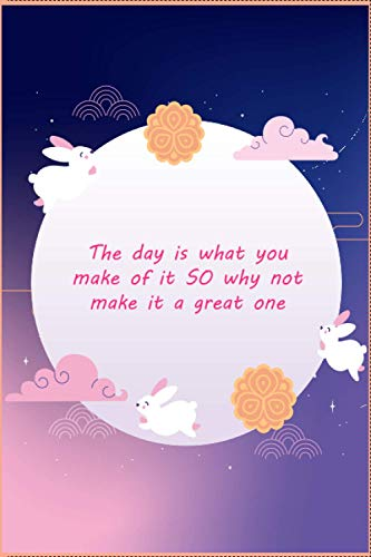 The day is what you make of it SO why not make it a great one - notebook: Great for Journal - Notebooks With quotes