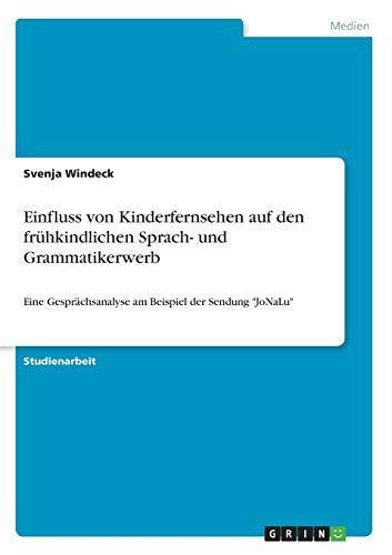 Einfluss von Kinderfernsehen auf den frühkindlichen Sprach- und Grammatikerwerb: Eine Gesprächsanalyse am Beispiel der Sendung