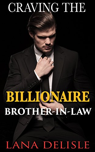 Craving the Billionaire Brother-In-Law: a short, forbidden Billionaire romance