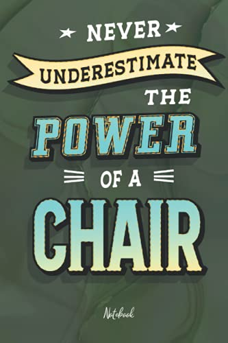 Never Underestimate the Power of a Chair: Notebook 120 pages 6x9 with Mate Cover, Gift for Co-workers, Family And Friends
