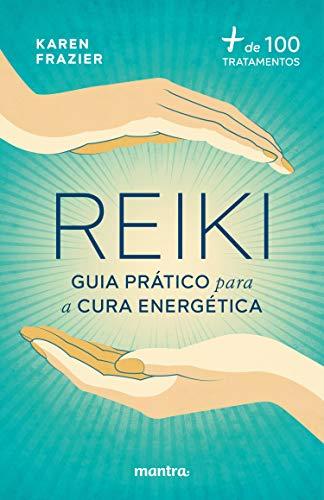 Reiki: Guia prático para a cura energética:+ de 100 tratamentos (Portuguese Edition)