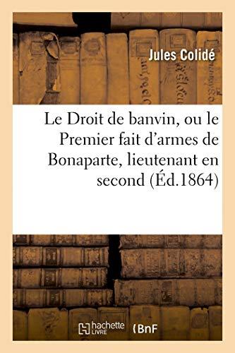 Le Droit de Banvin, Ou le Premier Fait d'Armes de Bonaparte, Lieutenant en Second au Regiment: de La Fère-artillerie