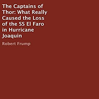 The Captains of Thor     What Really Caused the Loss of the SS El Faro in Hurricane Joaquin              By:                                                                                                                                 Robert Frump                               Narrated by:                                                                                                                                 Pete Ferrand                      Length: 3 hrs and 23 mins     4 ratings     Overall 4.8