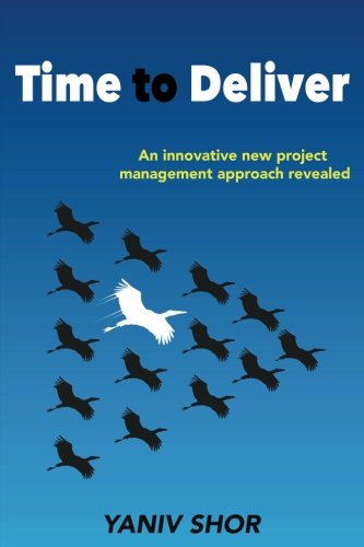 Time to Deliver: An innovative new Project Management approach revealed