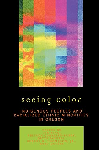 Compare Textbook Prices for Seeing Color: Indigenous Peoples and Racialized Ethnic Minorities in Oregon: Indigenous Peoples and Racialized Ethnic Minorities in Oregon 1st Edition ISBN 9780761837268 by Xing, Jun,Gonazles-Berry, Erlinda
