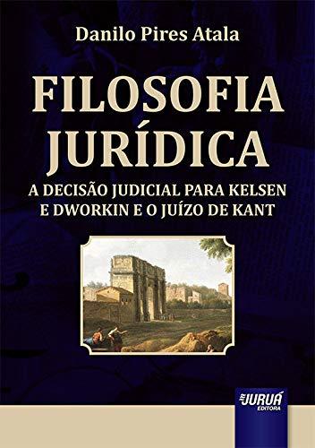 Filosofia Jurídica - A Decisão Judicial para Kelsen e Dworkin e o Juízo de Kant