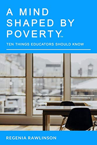 A Mind Shaped By Poverty: 10 Things Educators Should Know