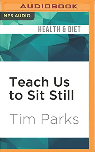 Teach Us to Sit Still: A Skeptics Search for Health and Healing
