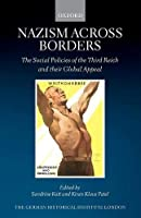Nazism across Borders: The Social Policies of the Third Reich and their Global Appeal (Studies of the German Historical Institute London)
