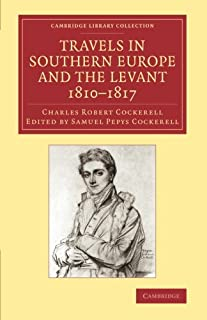 Travels in Southern Europe and the Levant, 1810-1817: The Journal of C. R. Cockerell, R.A. (Cambridge Library Collection - Art and Architecture)