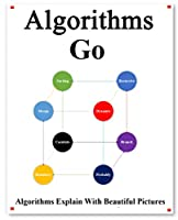 Algorithms Go: Explains Algorithms with Beautiful Pictures Learn it Easy Better and Well Front Cover