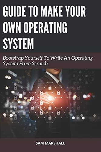 Compare Textbook Prices for Guide to Make Your Own Operating System: Bootstrap Yourself To Write An Operating System From Scratch  ISBN 9798695705072 by Marshall, Sam